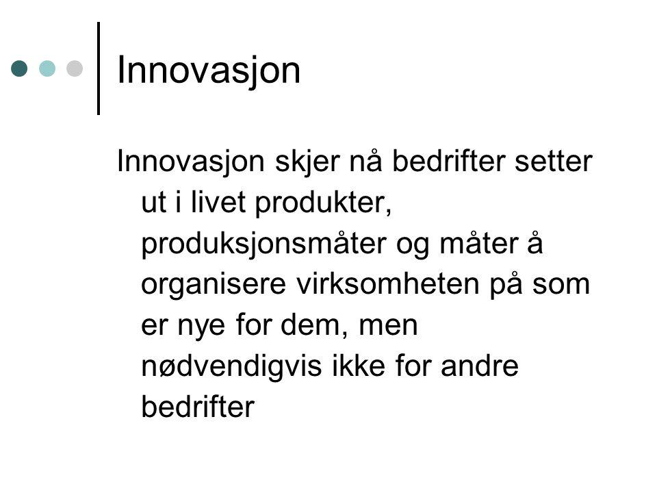 Innovasjon Innovasjon skjer nå bedrifter setter ut i livet produkter, produksjonsmåter og måter å organisere virksomheten på som er nye for dem, men n