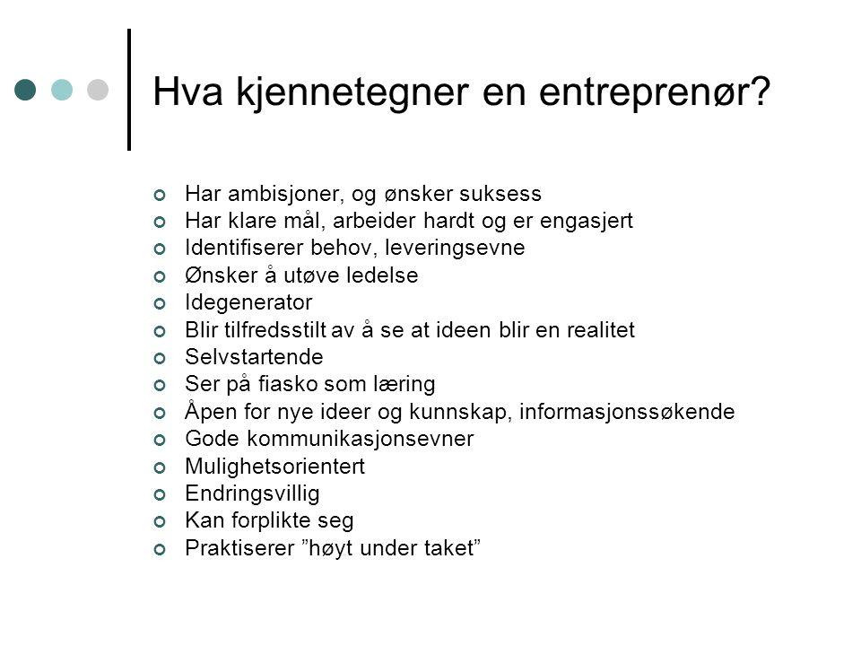 Hva kjennetegner en entreprenør? Har ambisjoner, og ønsker suksess Har klare mål, arbeider hardt og er engasjert Identifiserer behov, leveringsevne Øn