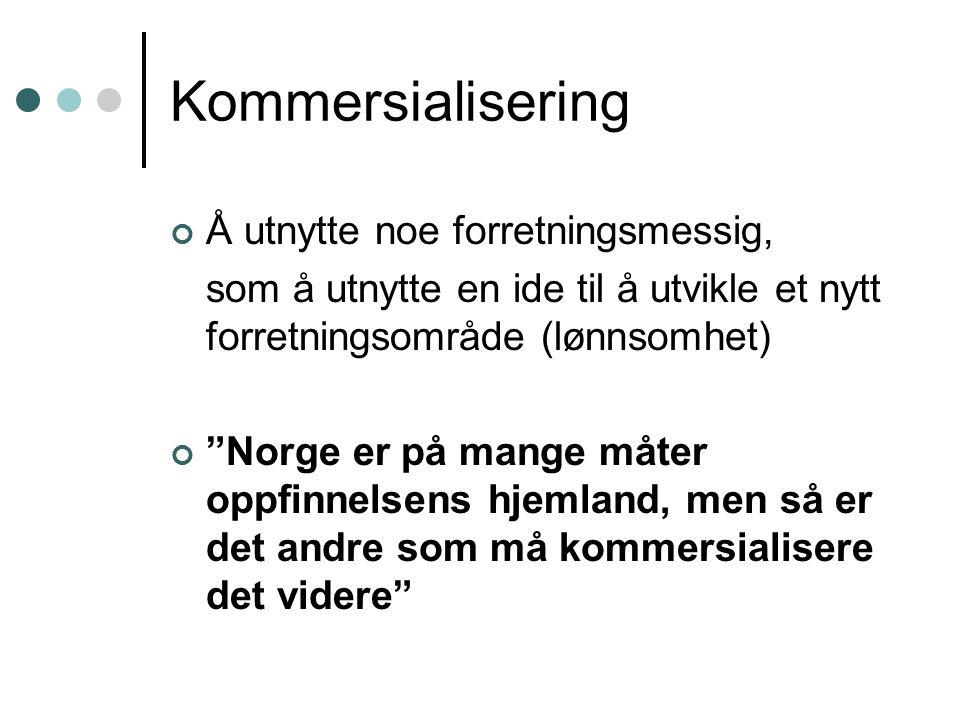 """Kommersialisering Å utnytte noe forretningsmessig, som å utnytte en ide til å utvikle et nytt forretningsområde (lønnsomhet) """"Norge er på mange måter"""