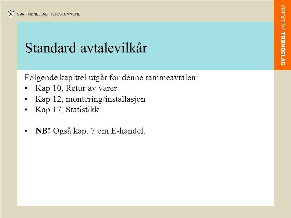 Standard avtalevilkår Følgende kapittel utgår for denne rammeavtalen: Kap 10, Retur av varer Kap 12, montering/installasjon Kap 17, Statistikk NB.