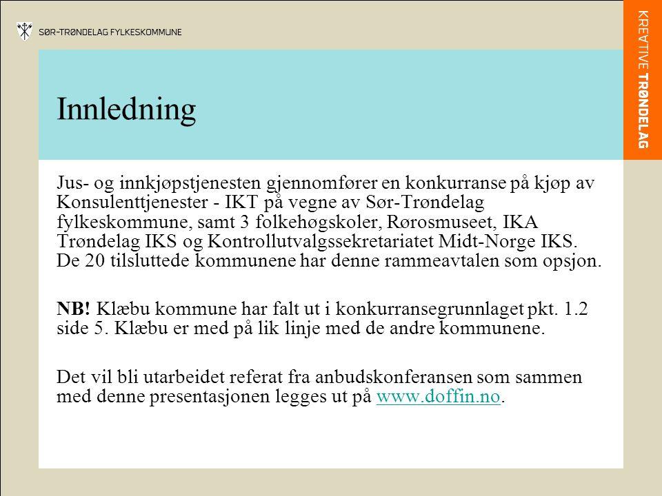 Innledning Jus- og innkjøpstjenesten gjennomfører en konkurranse på kjøp av Konsulenttjenester - IKT på vegne av Sør-Trøndelag fylkeskommune, samt 3 folkehøgskoler, Rørosmuseet, IKA Trøndelag IKS og Kontrollutvalgssekretariatet Midt-Norge IKS.