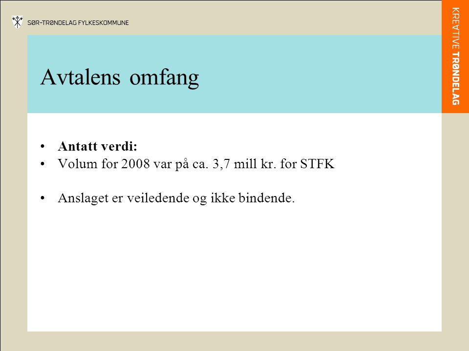 Avtalens omfang Antatt verdi: Volum for 2008 var på ca.