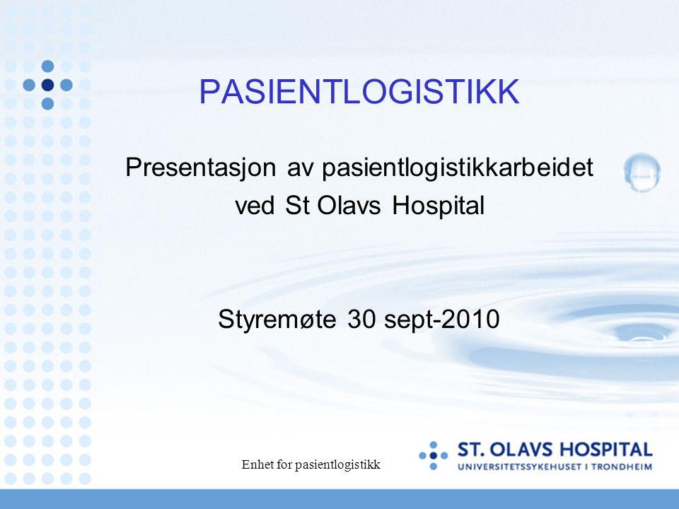 Enhet for pasientlogistikk PASIENTLOGISTIKK Presentasjon av pasientlogistikkarbeidet ved St Olavs Hospital Styremøte 30 sept-2010
