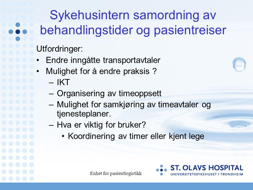 Enhet for pasientlogistikk Sykehusintern samordning av behandlingstider og pasientreiser Utfordringer: Endre inngåtte transportavtaler Mulighet for å endre praksis .