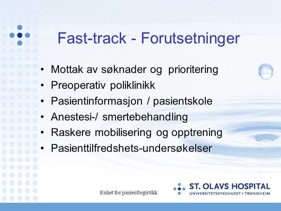 Enhet for pasientlogistikk Fast-track - Forutsetninger Mottak av søknader og prioritering Preoperativ poliklinikk Pasientinformasjon / pasientskole Anestesi-/ smertebehandling Raskere mobilisering og opptrening Pasienttilfredshets-undersøkelser
