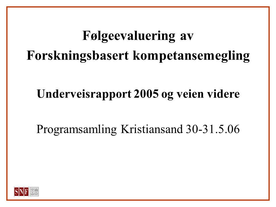Følgeevaluering av Forskningsbasert kompetansemegling Underveisrapport 2005 og veien videre Programsamling Kristiansand 30-31.5.06