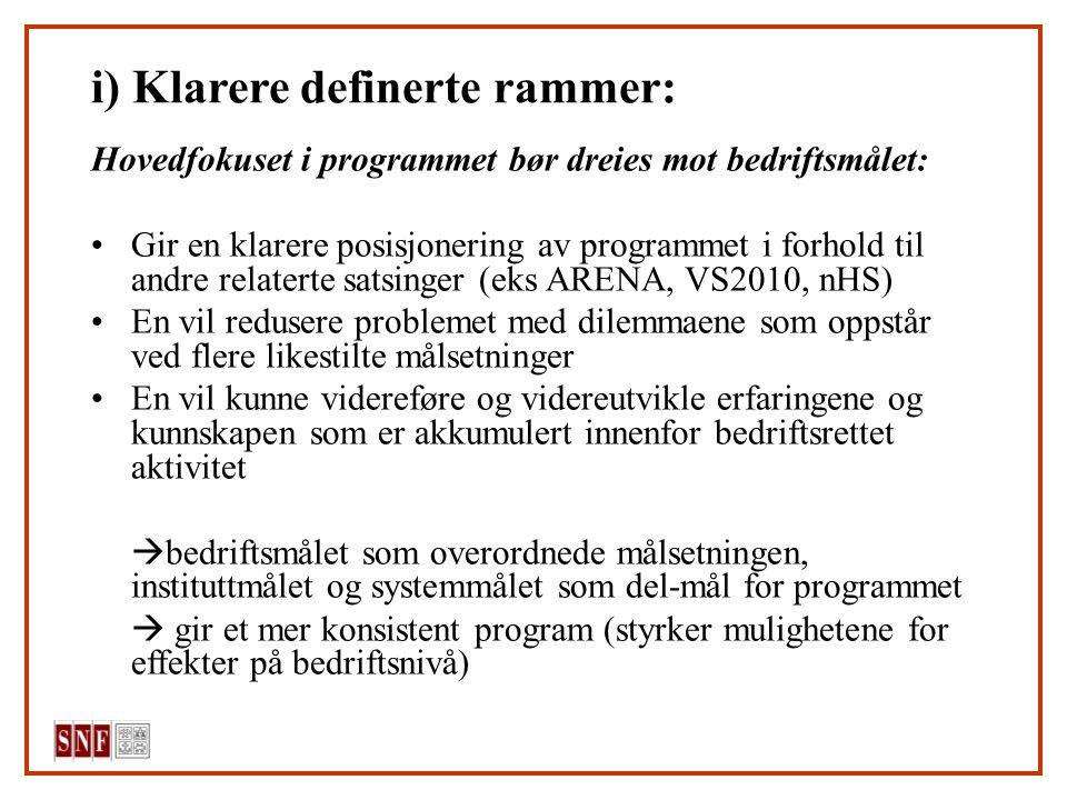 i) Klarere definerte rammer: Hovedfokuset i programmet bør dreies mot bedriftsmålet: Gir en klarere posisjonering av programmet i forhold til andre re