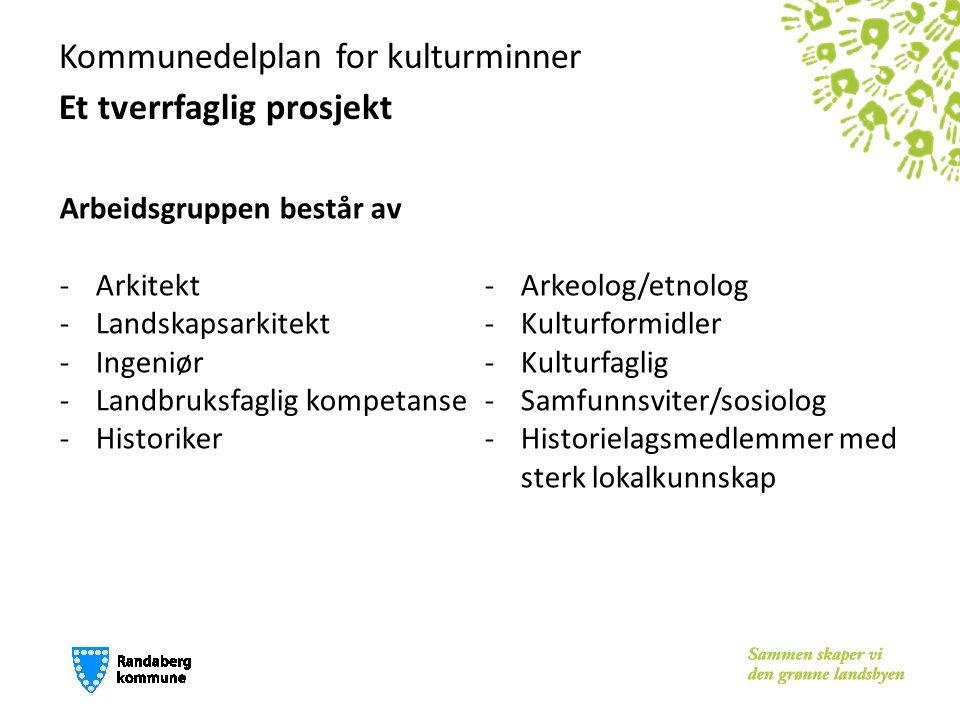 Kommunedelplan for kulturminner Et tverrfaglig prosjekt Arbeidsgruppen består av -Arkitekt -Landskapsarkitekt -Ingeniør -Landbruksfaglig kompetanse -H