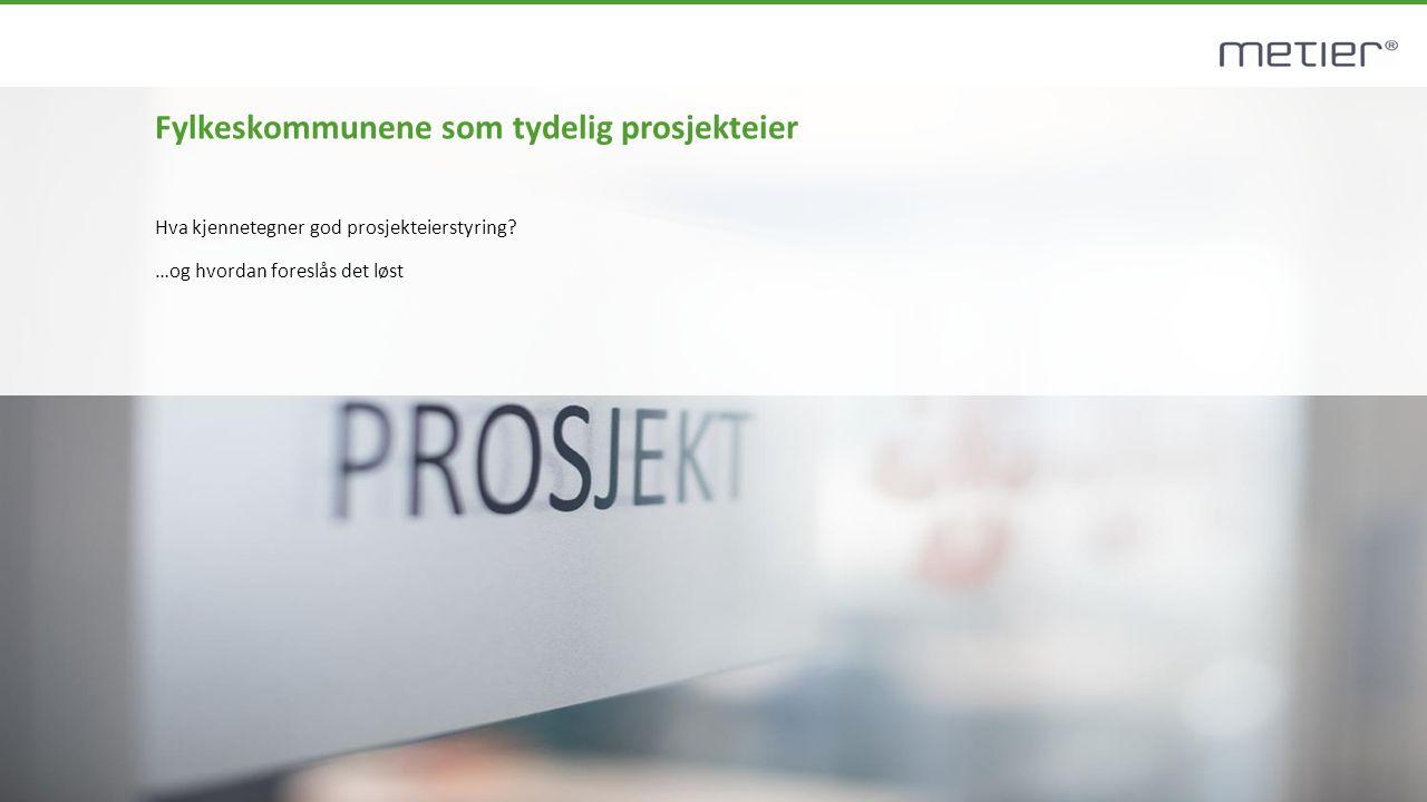 ©All rights reserved - Metier AS- BETTER PROJECTS Fylkeskommunene som tydelig prosjekteier Hva kjennetegner god prosjekteierstyring? …og hvordan fores