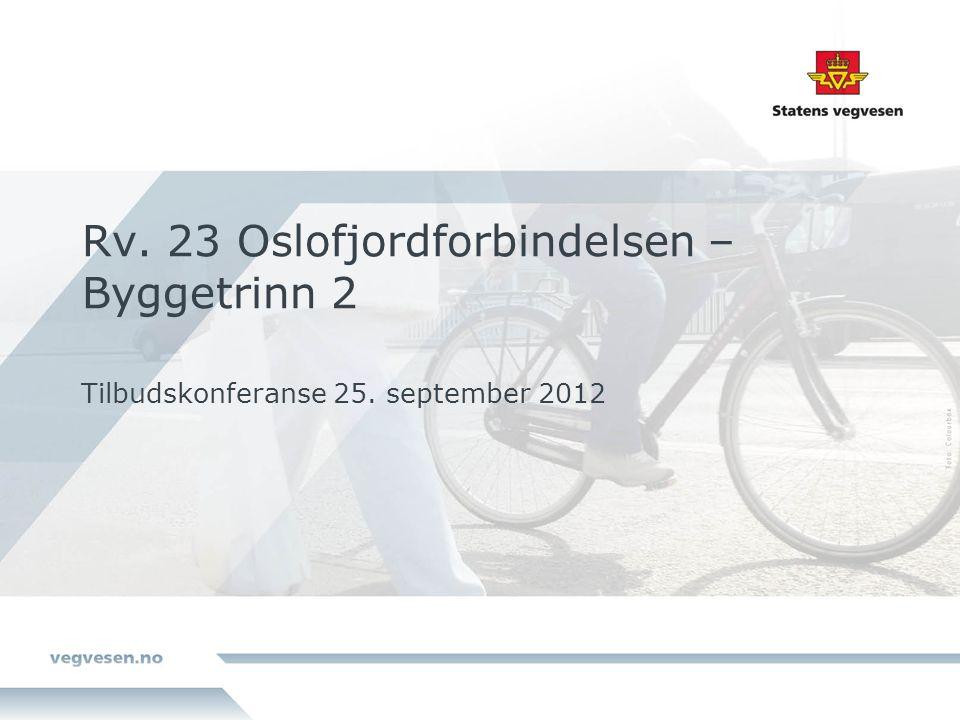 Rv. 23 Oslofjordforbindelsen – Byggetrinn 2 Tilbudskonferanse 25. september 2012
