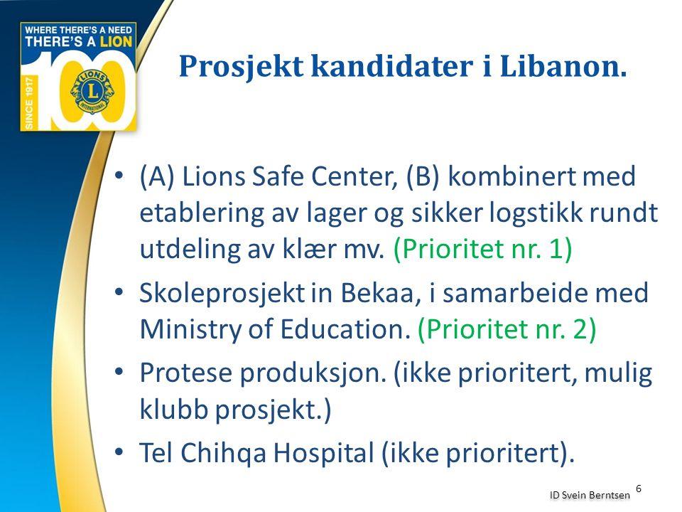 6 ID Svein Berntsen (A) Lions Safe Center, (B) kombinert med etablering av lager og sikker logstikk rundt utdeling av klær mv. (Prioritet nr. 1) Skole
