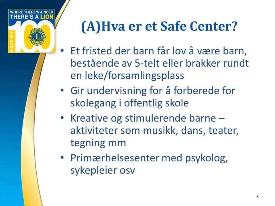 (A)Hva er et Safe Center? 8 Et fristed der barn får lov å være barn, bestående av 5-telt eller brakker rundt en leke/forsamlingsplass Gir undervisning