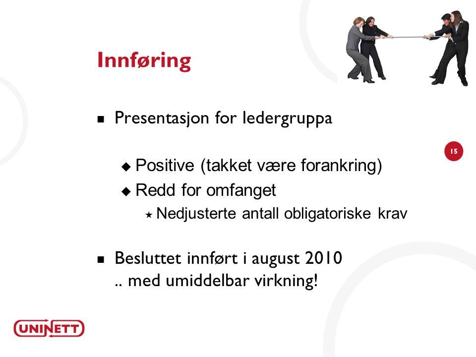 15 Innføring Presentasjon for ledergruppa  Positive (takket være forankring)  Redd for omfanget  Nedjusterte antall obligatoriske krav Besluttet in
