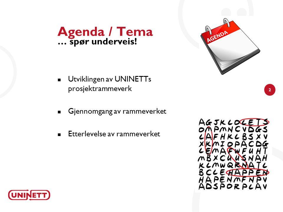 2 Agenda / Tema … spør underveis! Utviklingen av UNINETTs prosjektrammeverk Gjennomgang av rammeverket Etterlevelse av rammeverket