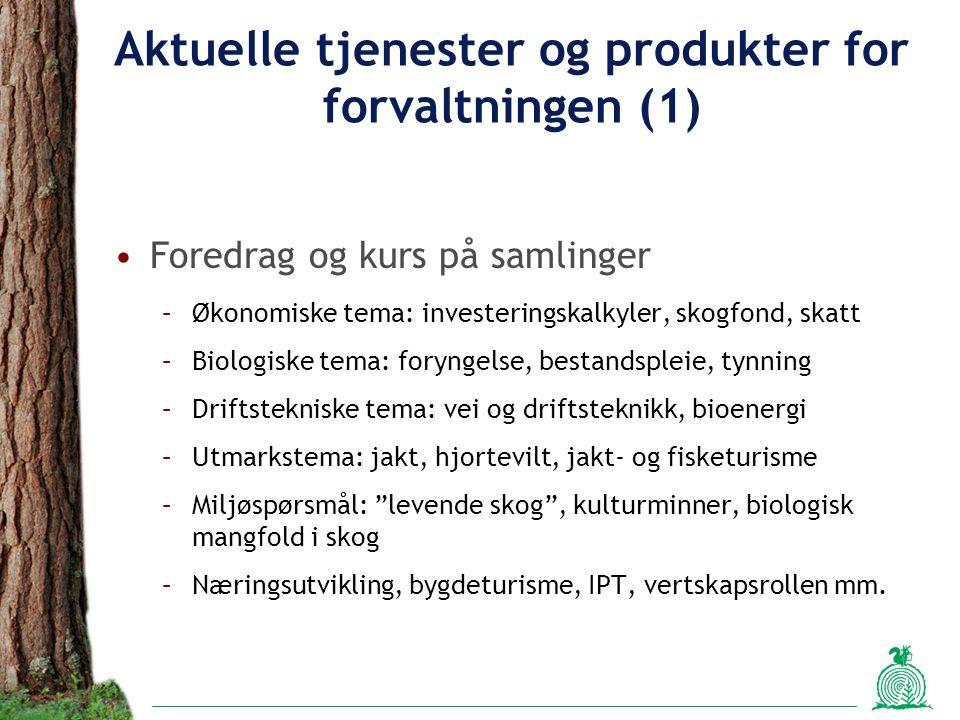 Aktuelle tjenester og produkter for forvaltningen (1) Foredrag og kurs på samlinger –Økonomiske tema: investeringskalkyler, skogfond, skatt –Biologiske tema: foryngelse, bestandspleie, tynning –Driftstekniske tema: vei og driftsteknikk, bioenergi –Utmarkstema: jakt, hjortevilt, jakt- og fisketurisme –Miljøspørsmål: levende skog , kulturminner, biologisk mangfold i skog –Næringsutvikling, bygdeturisme, IPT, vertskapsrollen mm.