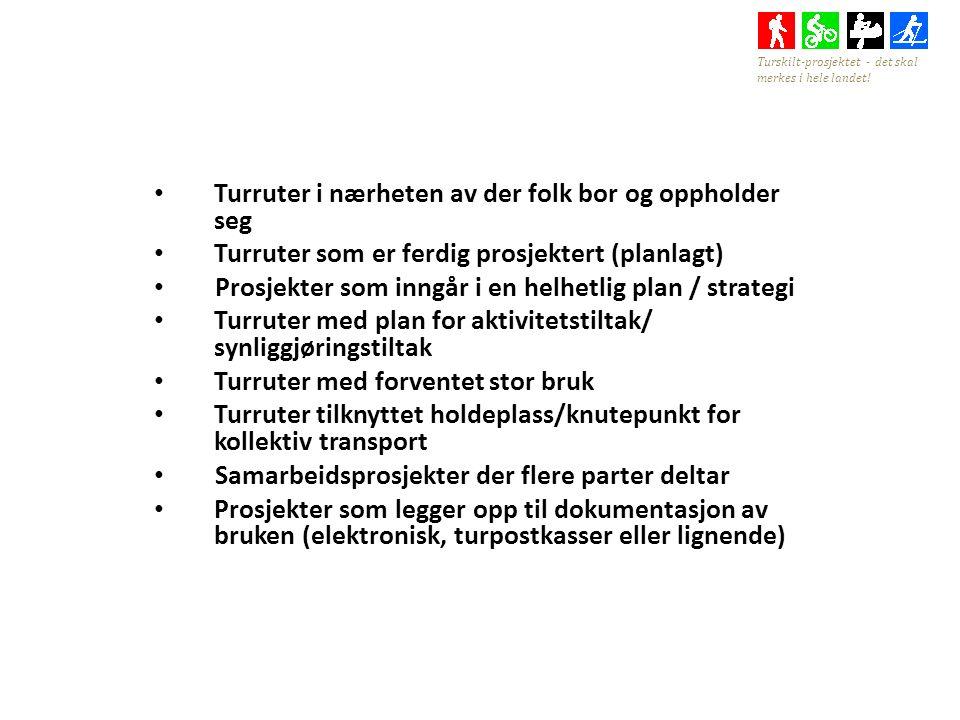 Turruter i nærheten av der folk bor og oppholder seg Turruter som er ferdig prosjektert (planlagt) Prosjekter som inngår i en helhetlig plan / strategi Turruter med plan for aktivitetstiltak/ synliggjøringstiltak Turruter med forventet stor bruk Turruter tilknyttet holdeplass/knutepunkt for kollektiv transport Samarbeidsprosjekter der flere parter deltar Prosjekter som legger opp til dokumentasjon av bruken (elektronisk, turpostkasser eller lignende) Turskilt-prosjektet - det skal merkes i hele landet!