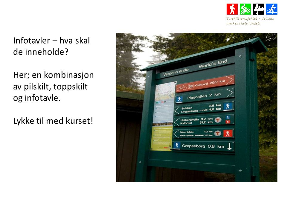 Infotavler – hva skal de inneholde. Her; en kombinasjon av pilskilt, toppskilt og infotavle.