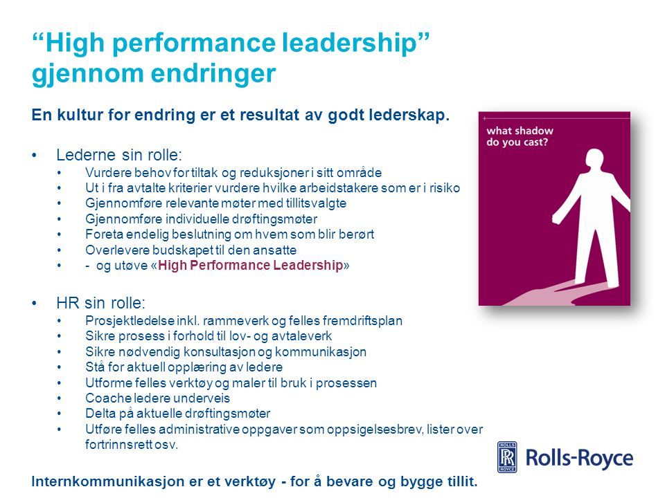 En kultur for endring er et resultat av godt lederskap. Lederne sin rolle: Vurdere behov for tiltak og reduksjoner i sitt område Ut i fra avtalte krit