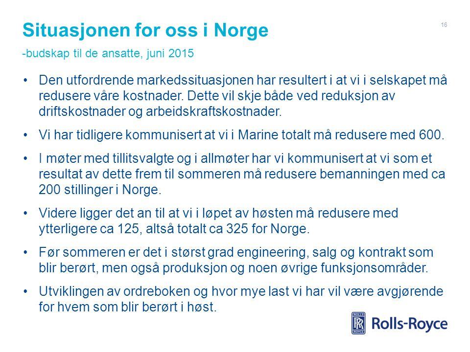 Situasjonen for oss i Norge -budskap til de ansatte, juni 2015 Den utfordrende markedssituasjonen har resultert i at vi i selskapet må redusere våre kostnader.