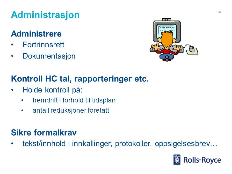 Administrasjon Administrere Fortrinnsrett Dokumentasjon Kontroll HC tal, rapporteringer etc. Holde kontroll på: fremdrift i forhold til tidsplan antal