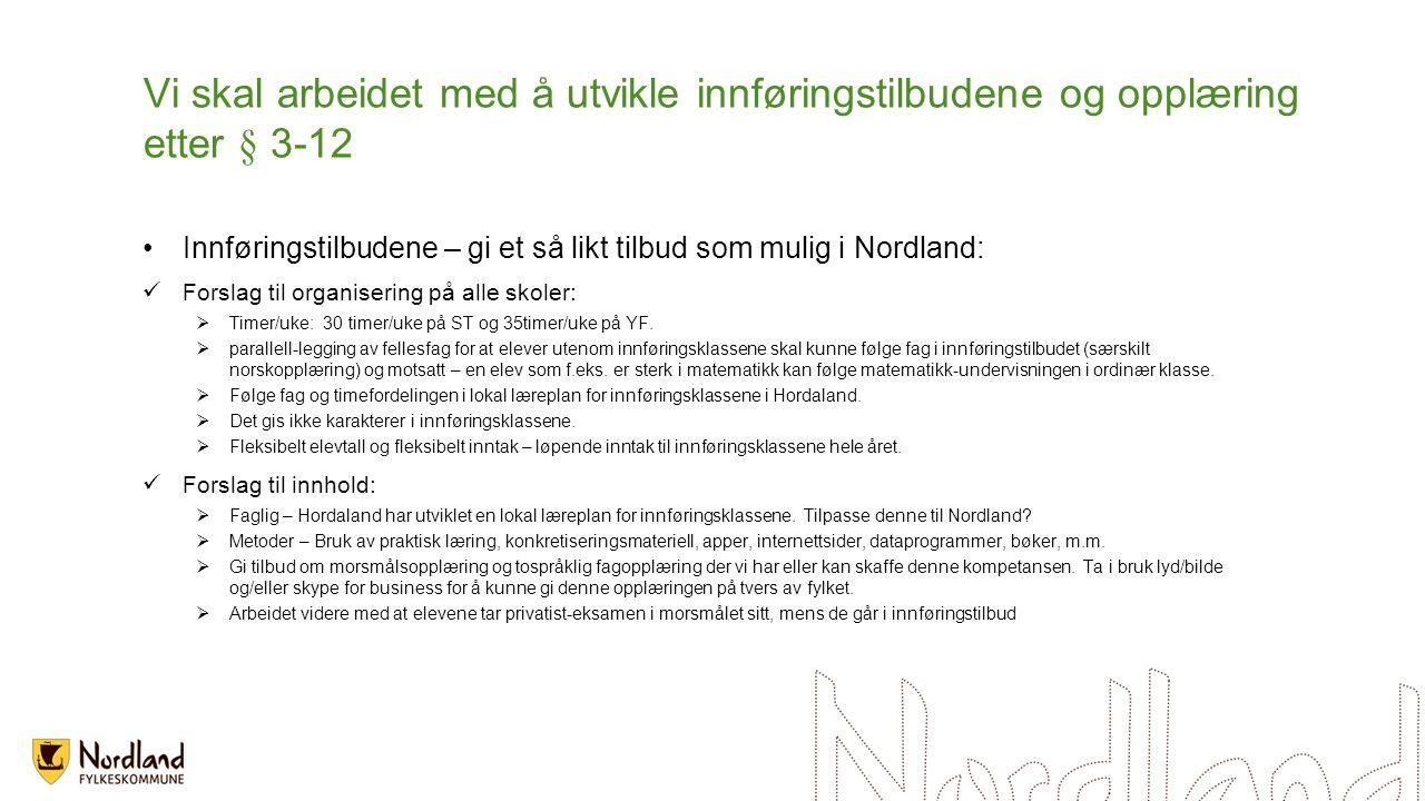 Vi skal arbeidet med å utvikle innføringstilbudene og opplæring etter § 3-12 Innføringstilbudene – gi et så likt tilbud som mulig i Nordland: Forslag til organisering på alle skoler:  Timer/uke: 30 timer/uke på ST og 35timer/uke på YF.
