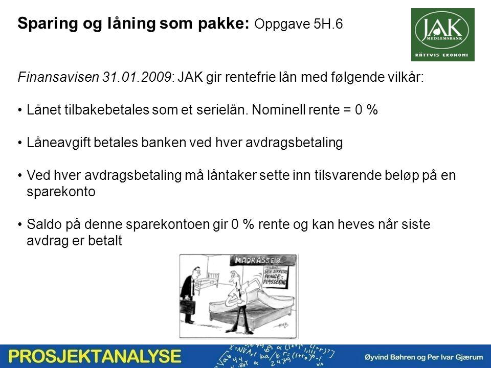 Sparing og låning som pakke: Oppgave 5H.6 Finansavisen 31.01.2009: JAK gir rentefrie lån med følgende vilkår: Lånet tilbakebetales som et serielån.