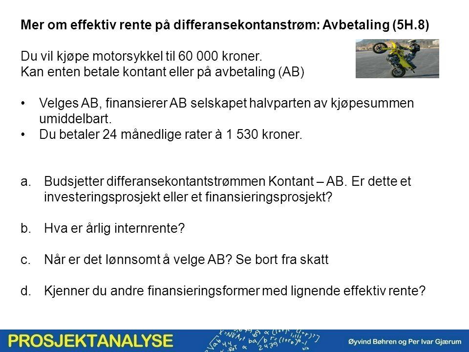 Mer om effektiv rente på differansekontanstrøm: Avbetaling (5H.8) Du vil kjøpe motorsykkel til 60 000 kroner.