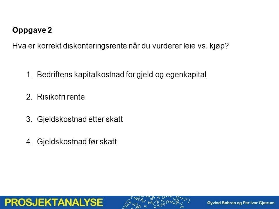 Oppgave 2 Hva er korrekt diskonteringsrente når du vurderer leie vs.