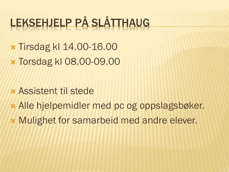  Tirsdag kl 14.00-16.00  Torsdag kl 08.00-09.00  Assistent til stede  Alle hjelpemidler med pc og oppslagsbøker.