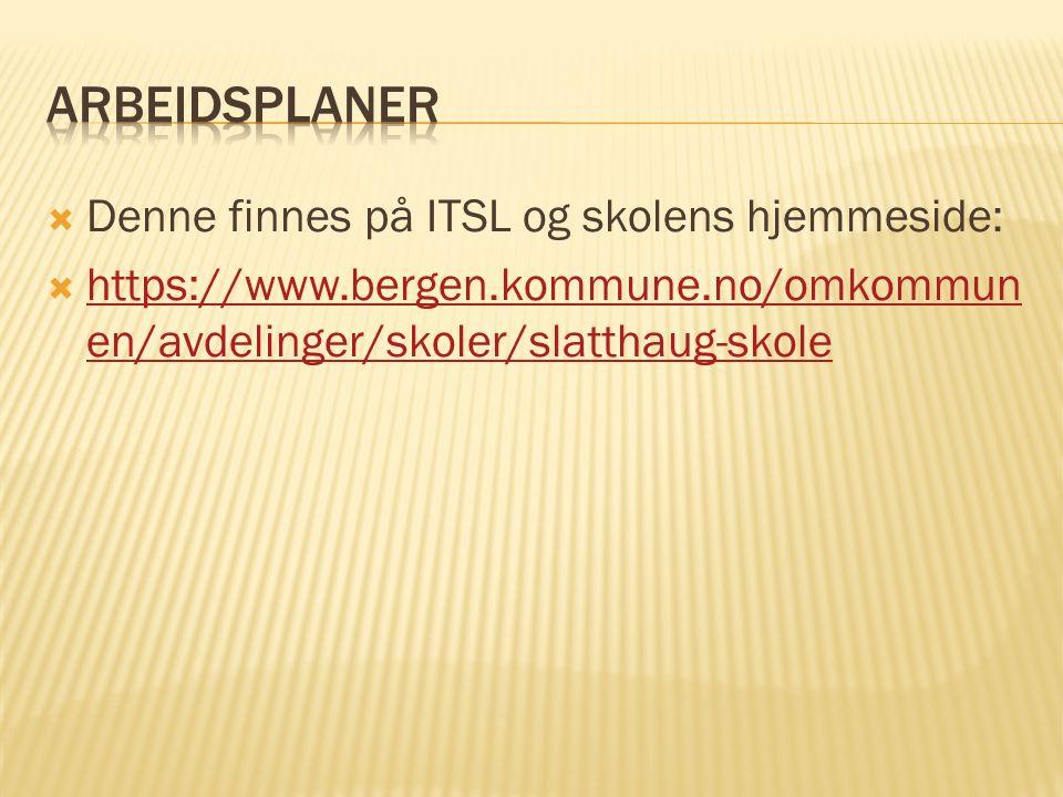  Denne finnes på ITSL og skolens hjemmeside:  https://www.bergen.kommune.no/omkommun en/avdelinger/skoler/slatthaug-skole https://www.bergen.kommune.no/omkommun en/avdelinger/skoler/slatthaug-skole
