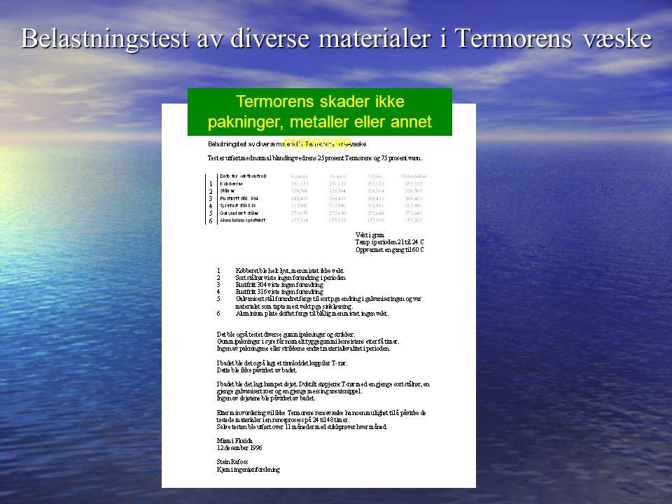 Belastningstest av diverse materialer i Termorens væske Termorens skader ikke pakninger, metaller eller annet materiale.