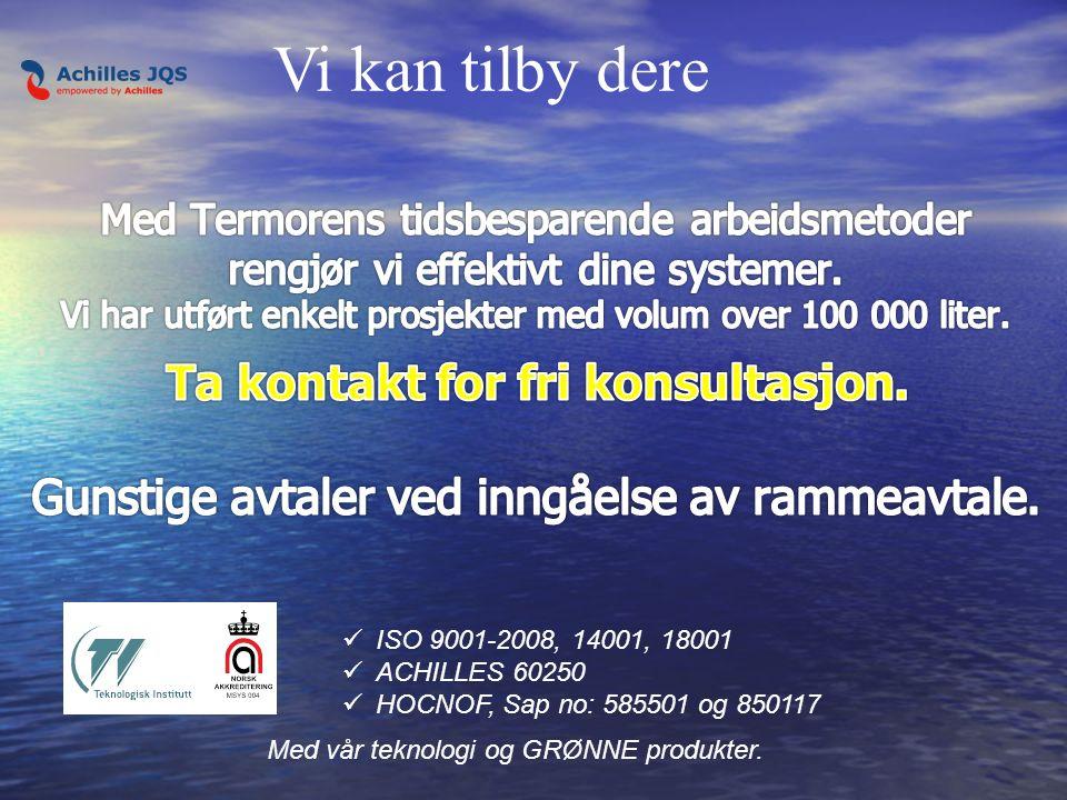 Vi kan tilby dere ISO 9001-2008, 14001, 18001 ACHILLES 60250 HOCNOF, Sap no: 585501 og 850117 Med vår teknologi og GRØNNE produkter.