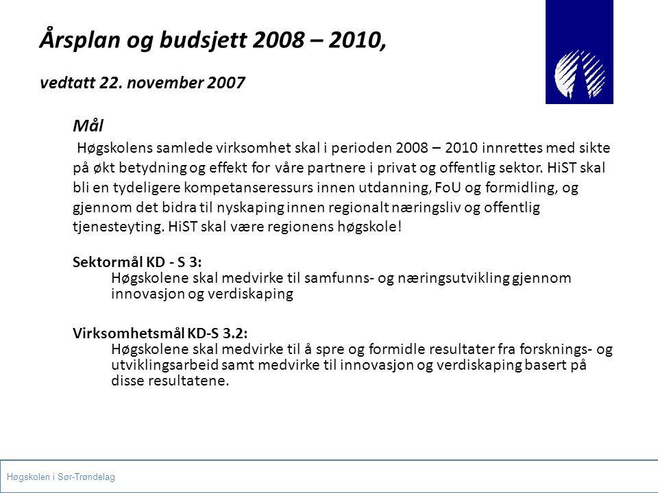 Årsplan og budsjett 2008 – 2010, vedtatt 22. november 2007 Mål Høgskolens samlede virksomhet skal i perioden 2008 – 2010 innrettes med sikte på økt be