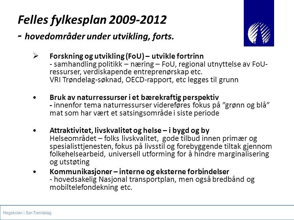 Felles fylkesplan 2009-2012 - hovedområder under utvikling, forts.  Forskning og utvikling (FoU) – utvikle fortrinn - samhandling politikk – næring –
