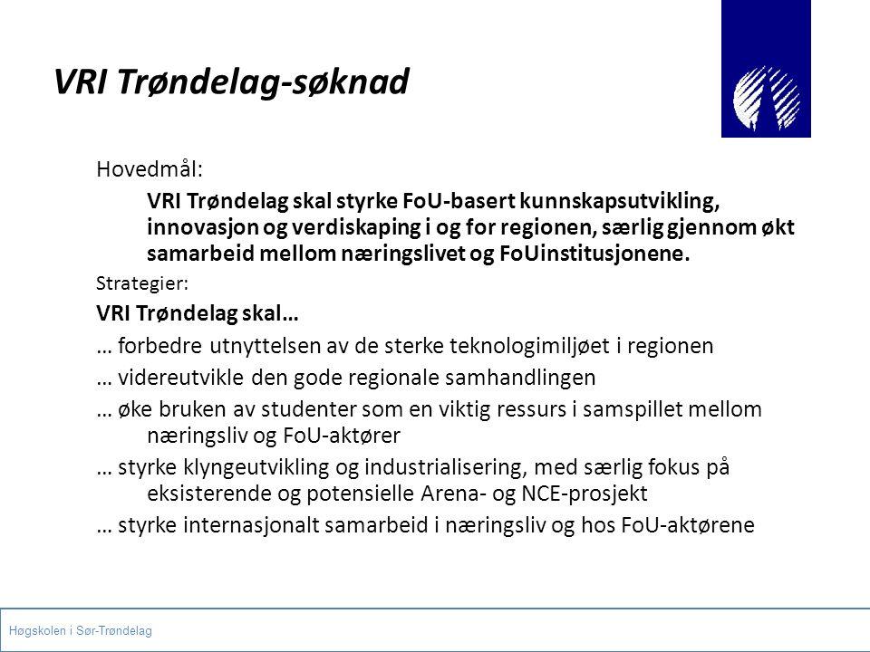 VRI Trøndelag-søknad Hovedmål: VRI Trøndelag skal styrke FoU-basert kunnskapsutvikling, innovasjon og verdiskaping i og for regionen, særlig gjennom økt samarbeid mellom næringslivet og FoUinstitusjonene.