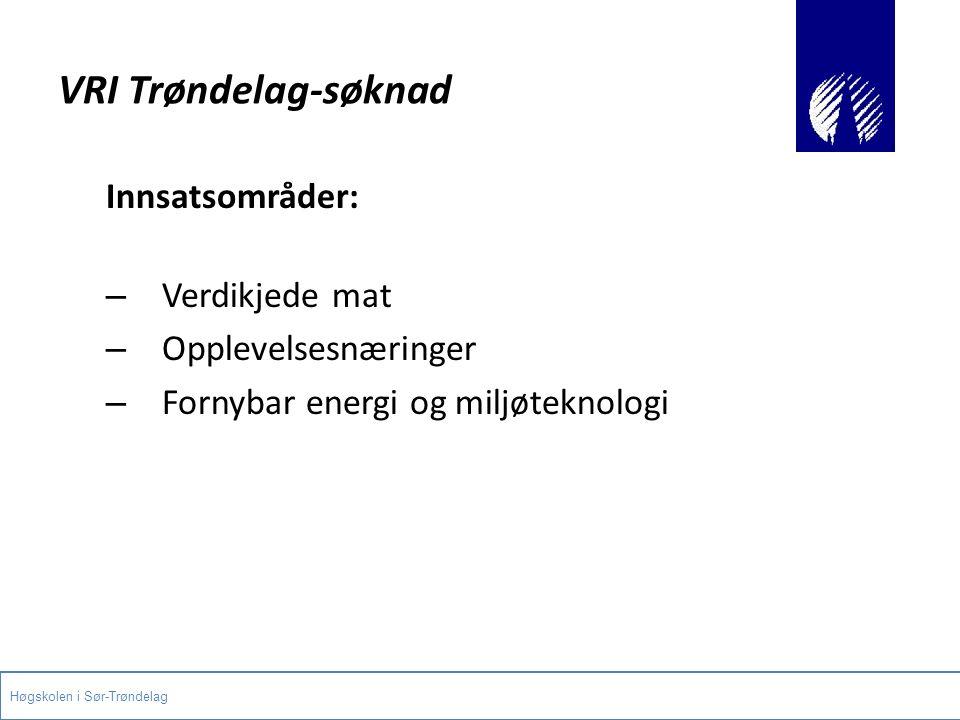 VRI Trøndelag-søknad Innsatsområder: – Verdikjede mat – Opplevelsesnæringer – Fornybar energi og miljøteknologi Høgskolen i Sør-Trøndelag
