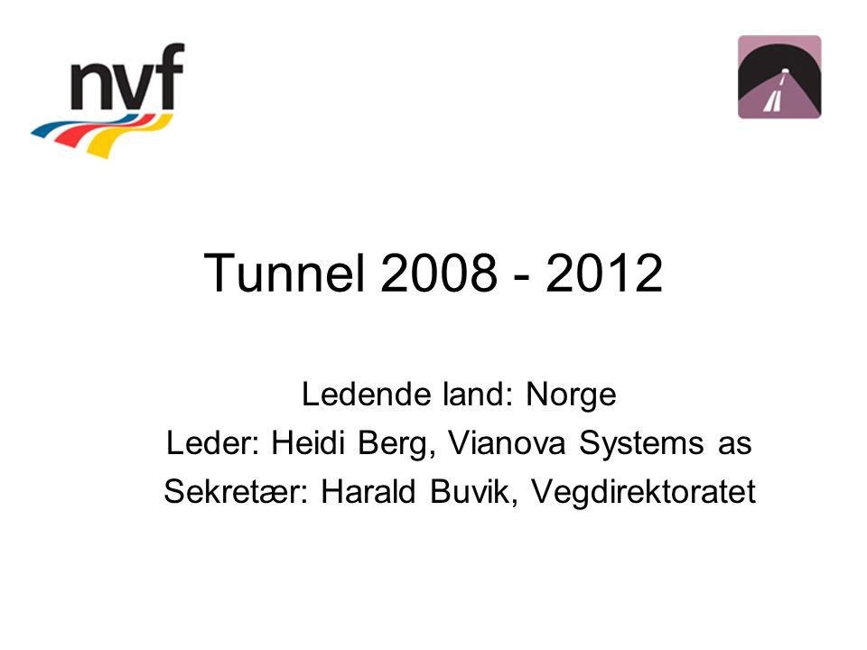 Tunnel 2008 - 2012 Ledende land: Norge Leder: Heidi Berg, Vianova Systems as Sekretær: Harald Buvik, Vegdirektoratet