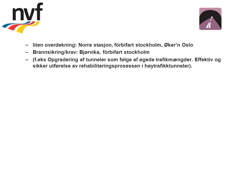 –liten overdekning: Norra stasjon, förbifart stockholm, Øker'n Oslo –Brannsikring/krav: Bjørvika, förbifart stockholm –(f.eks Opgradering af tunneler som følge af øgede trafikmængder.