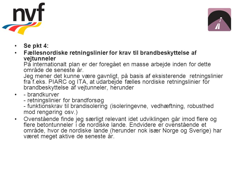 Se pkt 4: Fællesnordiske retningslinier for krav til brandbeskyttelse af vejtunneler På internationalt plan er der foregået en masse arbejde inden for dette område de seneste år.