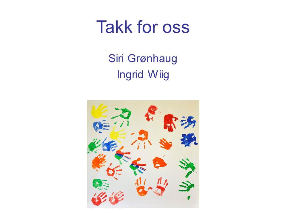Takk for oss Siri Grønhaug Ingrid Wiig