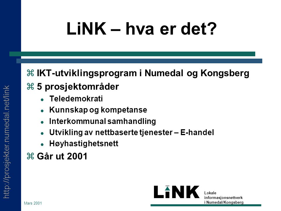 http://prosjekter.numedal.net/link LINK Lokale informasjonsnettverk i Numedal/Kongsberg Mars 2001 LiNK – hva er det?  IKT-utviklingsprogram i Numedal