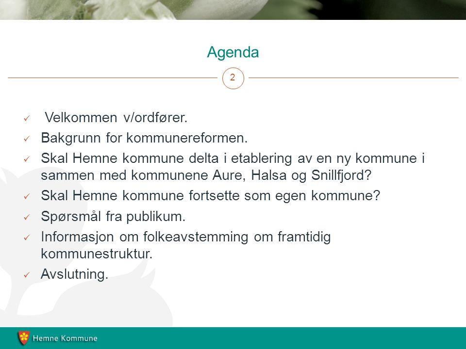 Agenda Velkommen v/ordfører. Bakgrunn for kommunereformen.