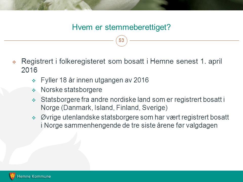 Hvem er stemmeberettiget. 53  Registrert i folkeregisteret som bosatt i Hemne senest 1.