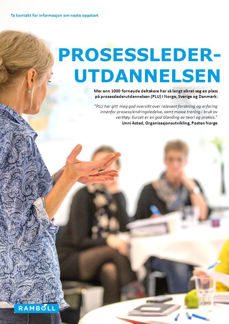 PROSESSLEDER- UTDANNELSEN PLU har gitt meg god oversikt over relevant forskning og erfaring innenfor prosess/endringsledelse, samt masse trening i bruk av verktøy.