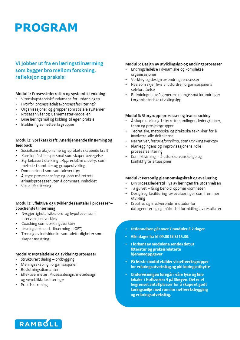 PROGRAM Modul 1: Prosesslederrollen og systemisk tenkning Vitenskapsteorisk fundament for utdanningen Hvorfor prosessledelse/prosessfasilitering.