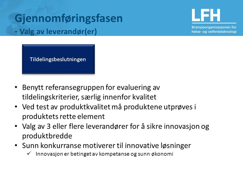 Gjennomføringsfasen - Valg av leverandør(er) Tildelingsbeslutningen Benytt referansegruppen for evaluering av tildelingskriterier, særlig innenfor kva