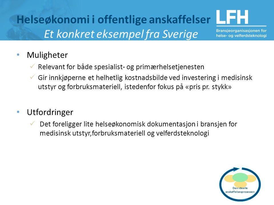 Helseøkonomi i offentlige anskaffelser Et konkret eksempel fra Sverige Muligheter Relevant for både spesialist- og primærhelsetjenesten Gir innkjøpern