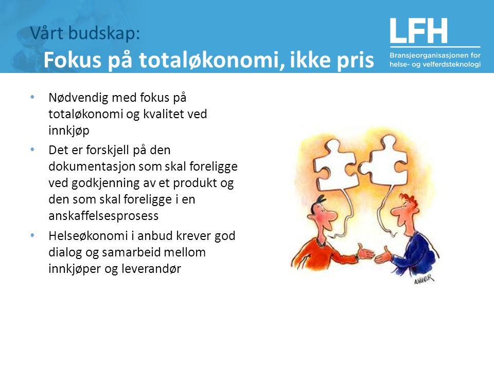 Vårt budskap: Fokus på totaløkonomi, ikke pris Nødvendig med fokus på totaløkonomi og kvalitet ved innkjøp Det er forskjell på den dokumentasjon som skal foreligge ved godkjenning av et produkt og den som skal foreligge i en anskaffelsesprosess Helseøkonomi i anbud krever god dialog og samarbeid mellom innkjøper og leverandør