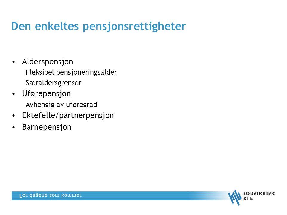 Den enkeltes pensjonsrettigheter Alderspensjon Fleksibel pensjoneringsalder Særaldersgrenser Uførepensjon Avhengig av uføregrad Ektefelle/partnerpensjon Barnepensjon