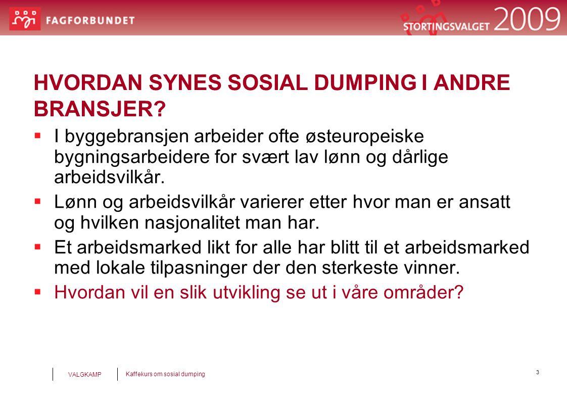 4 Kaffekurs om sosial dumping VALGKAMP HVA BETYR SOSIAL DUMPING FOR MEDLEMMET I FAGFORBUNDET.